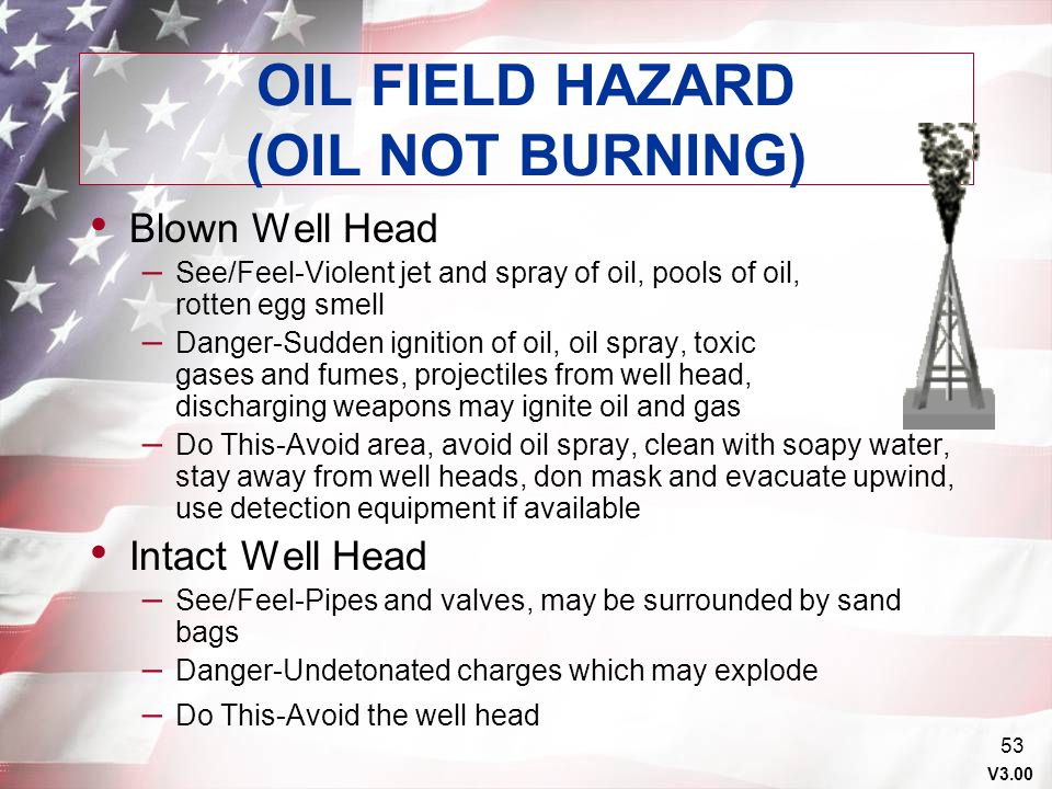 V3.00 52 OIL FIELD HAZARDS (OIL BURNING) Burning Trench – See/Feel-Wall of fire and black smoke, low visibility, intense heat, sulfur-oily smell – Dan