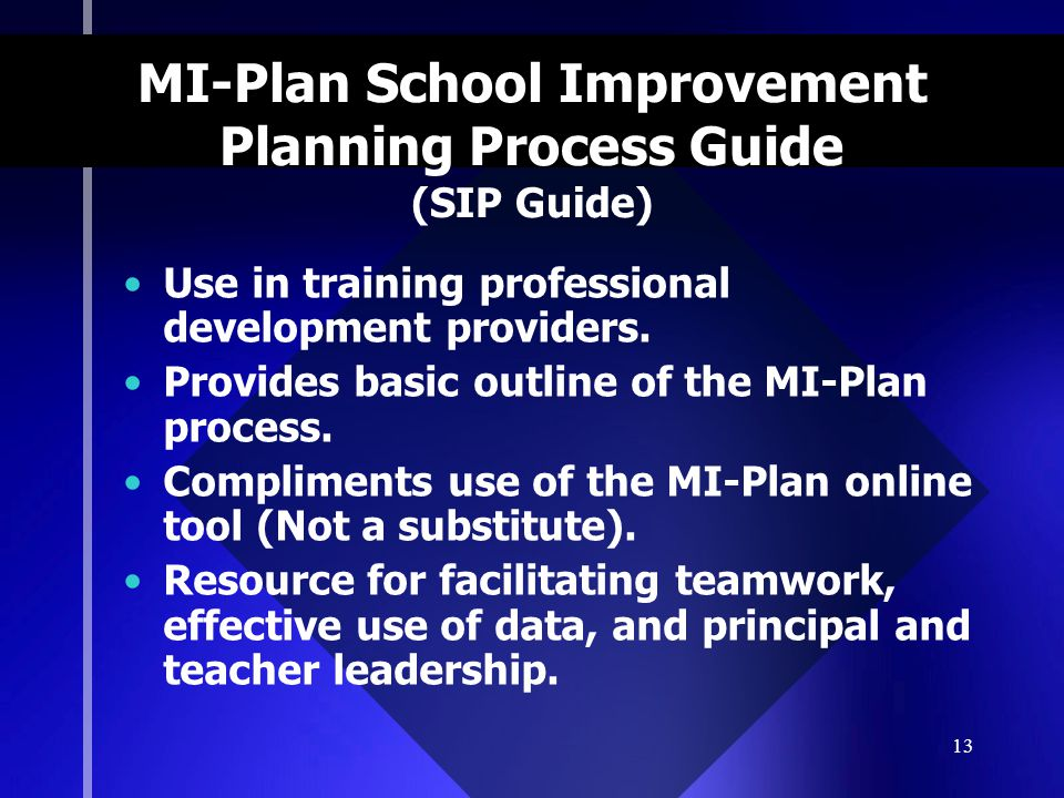 13 MI-Plan School Improvement Planning Process Guide (SIP Guide) Use in training professional development providers.