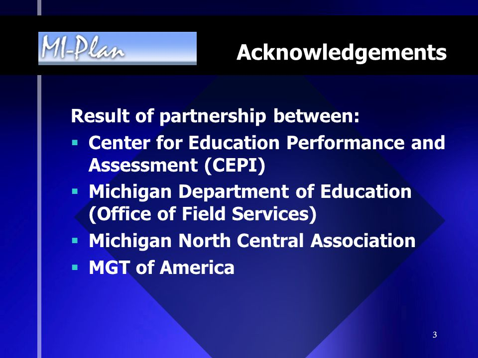 3 Result of partnership between:  Center for Education Performance and Assessment (CEPI)  Michigan Department of Education (Office of Field Services)  Michigan North Central Association  MGT of America Acknowledgements