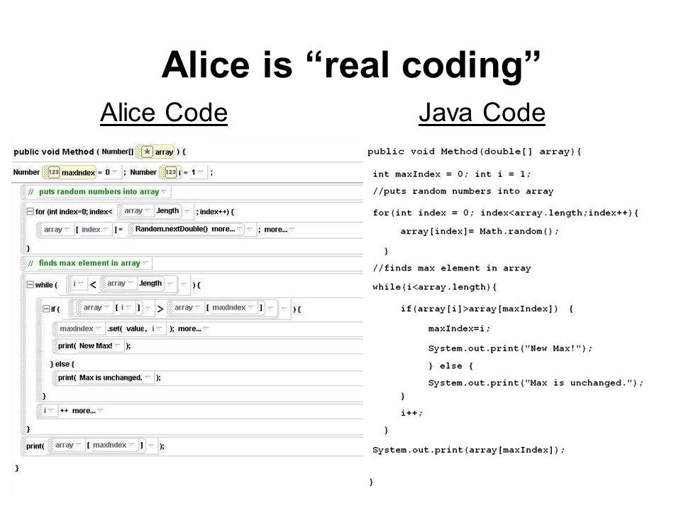 Alice Code Java Code Alice is real coding