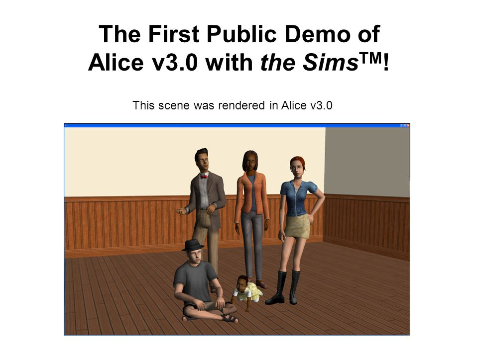 The First Public Demo of Alice v3.0 with the Sims TM ! This scene was rendered in Alice v3.0
