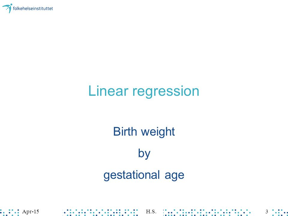 Apr-15H.S.3 Linear regression Birth weight by gestational age