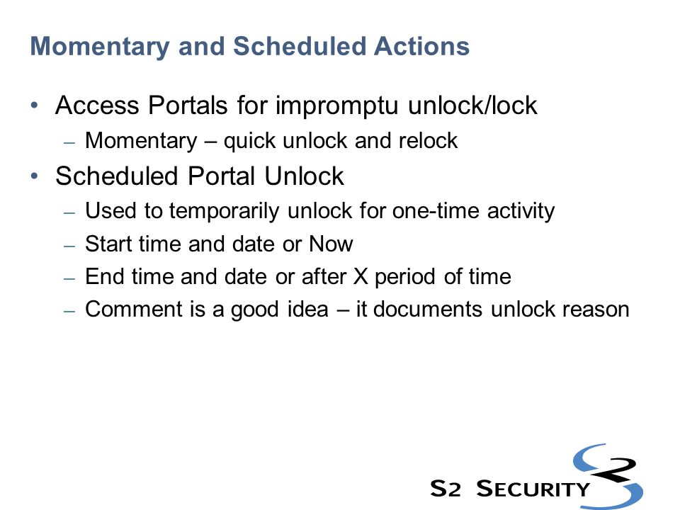 Momentary and Scheduled Actions Access Portals for impromptu unlock/lock – Momentary – quick unlock and relock Scheduled Portal Unlock – Used to tempo