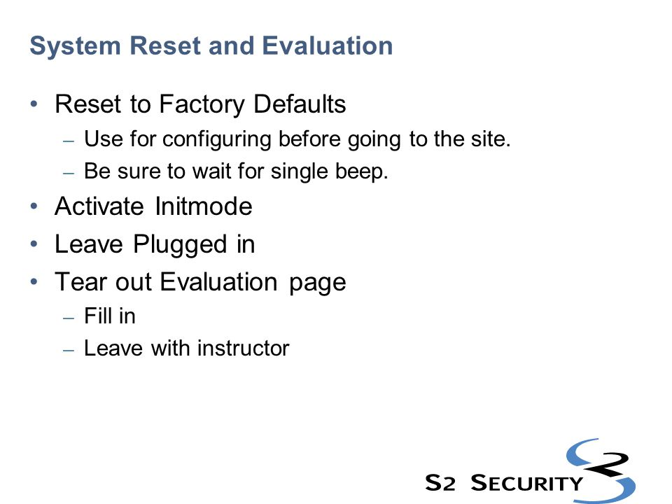 System Reset and Evaluation Reset to Factory Defaults – Use for configuring before going to the site. – Be sure to wait for single beep. Activate Init