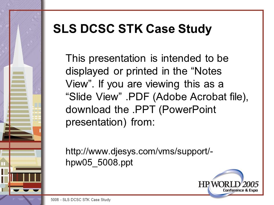5008 - SLS DCSC STK Case Study SLS DCSC STK Case Study This presentation is intended to be displayed or printed in the Notes View .