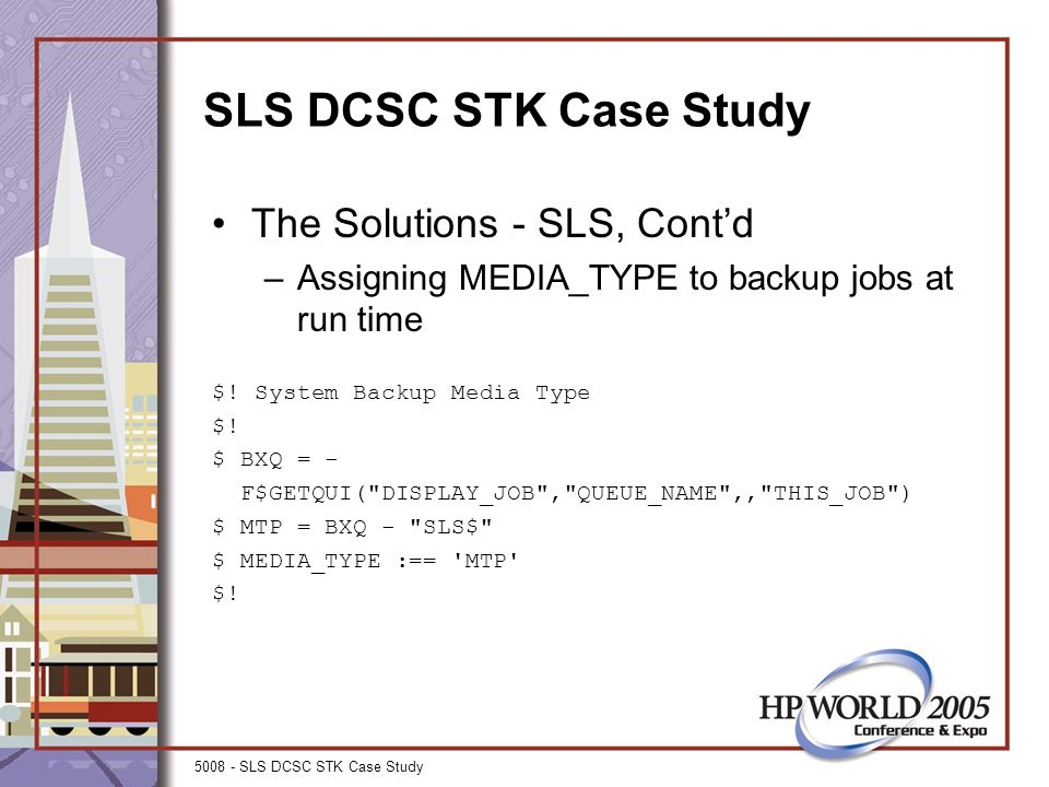 5008 - SLS DCSC STK Case Study SLS DCSC STK Case Study The Solutions - SLS, Cont'd –Assigning MEDIA_TYPE to backup jobs at run time $.