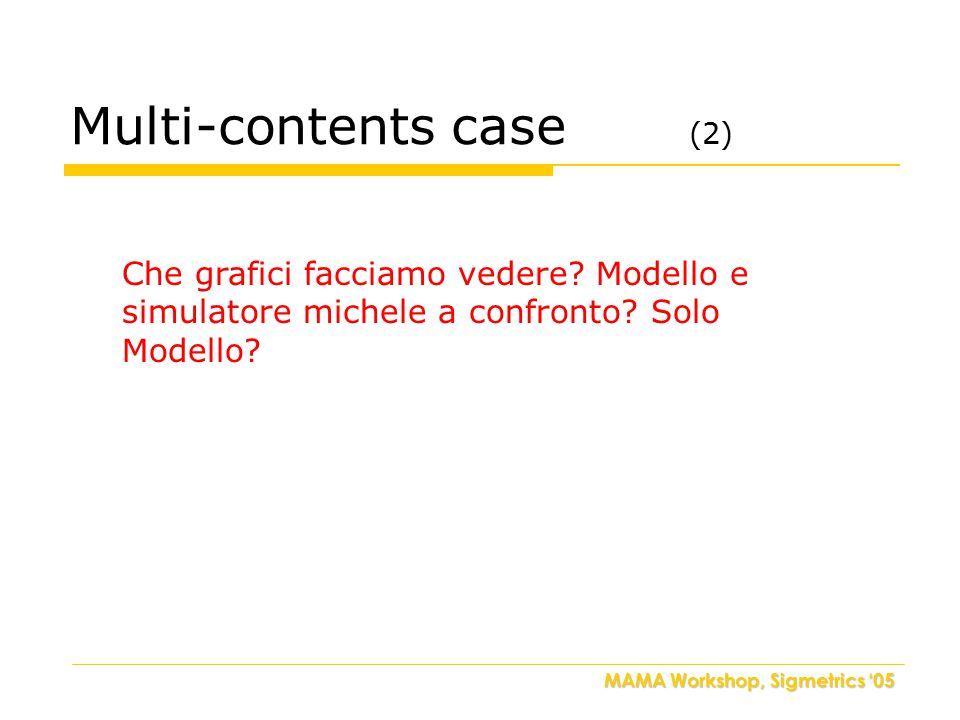 MAMA Workshop, Sigmetrics '05 Multi-contents case (2) Che grafici facciamo vedere.