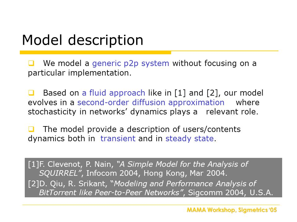 MAMA Workshop, Sigmetrics '05 Model structure Users dynamics Contents dynamics Search phase Download phase