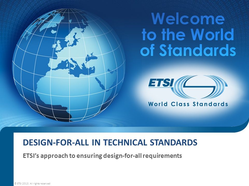 GUIDANCE FOR INCLUDING DESIGN FOR ALL IN STANDARDS 12 © ETSI 2013. All rights reserved