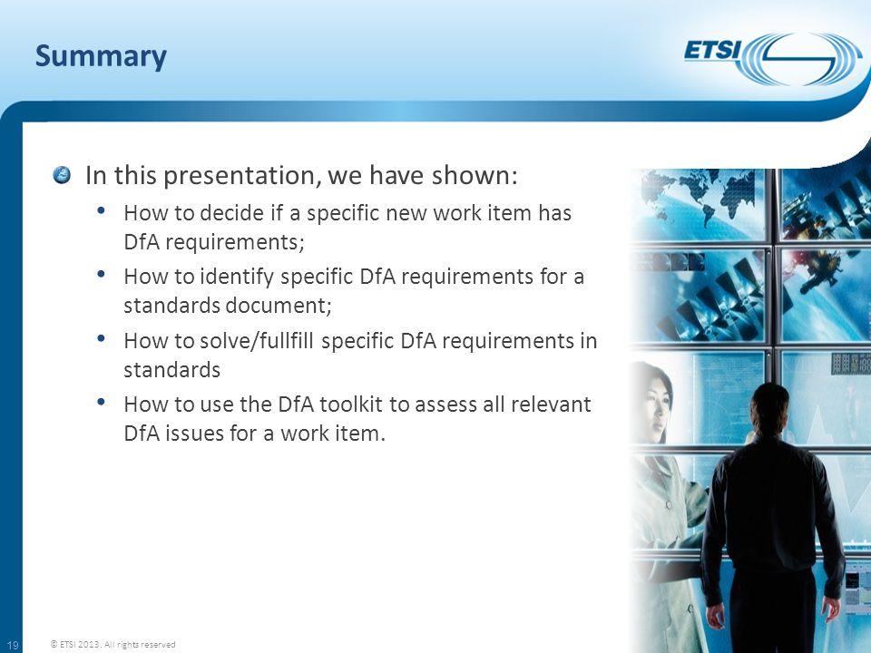Summary 19 © ETSI 2013.