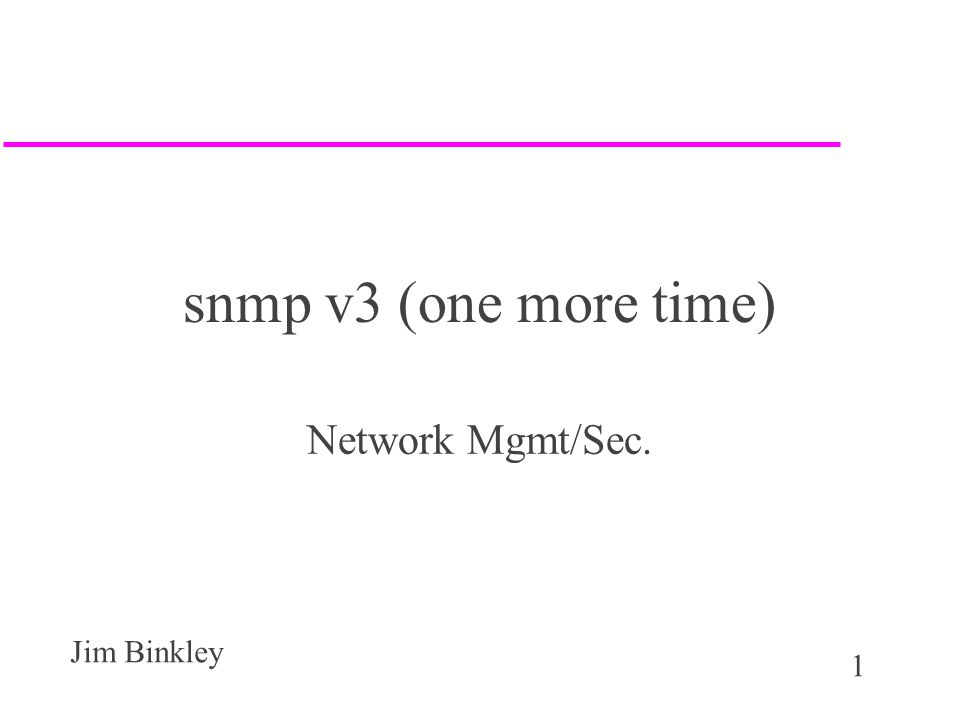 1 Jim Binkley snmp v3 (one more time) Network Mgmt/Sec.