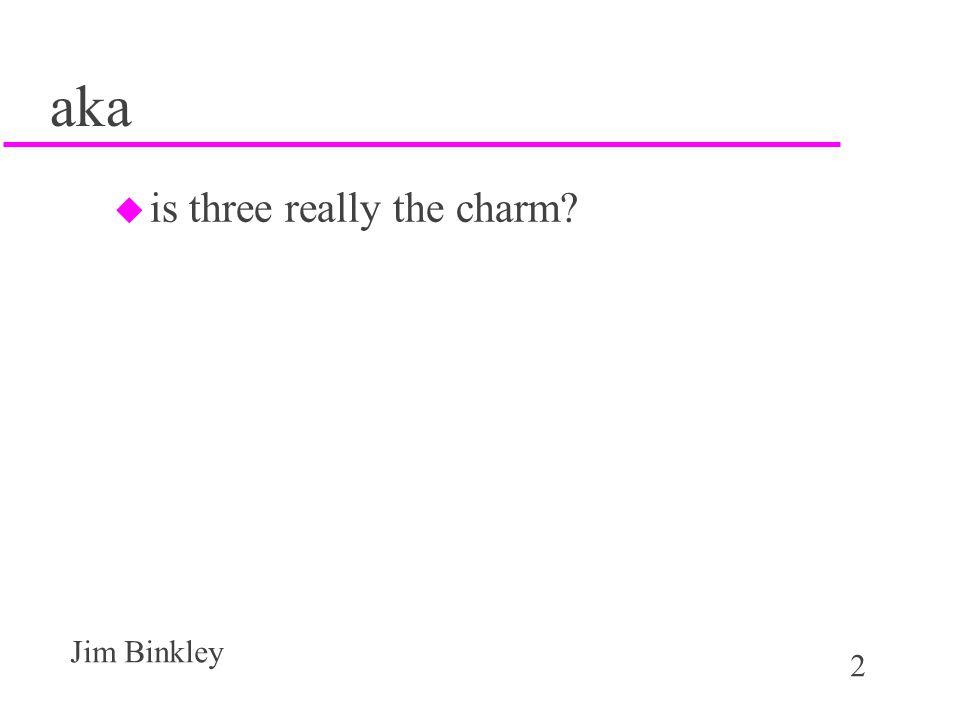 2 Jim Binkley aka u is three really the charm