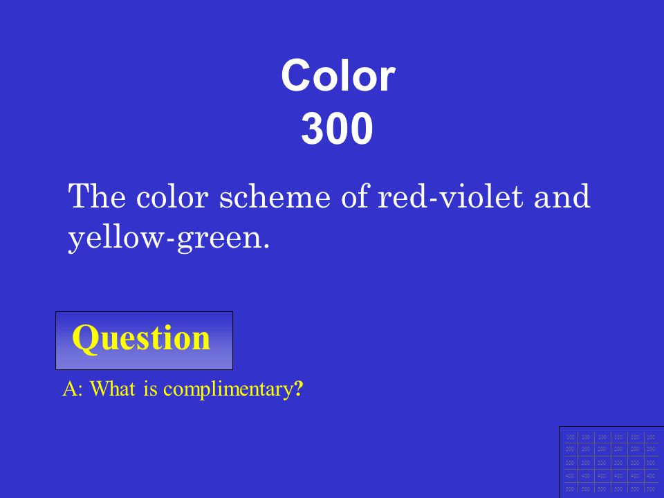 Question 100 200 300 400 500 A: What is value? Determined by the amount of black or white added to a color Color 200