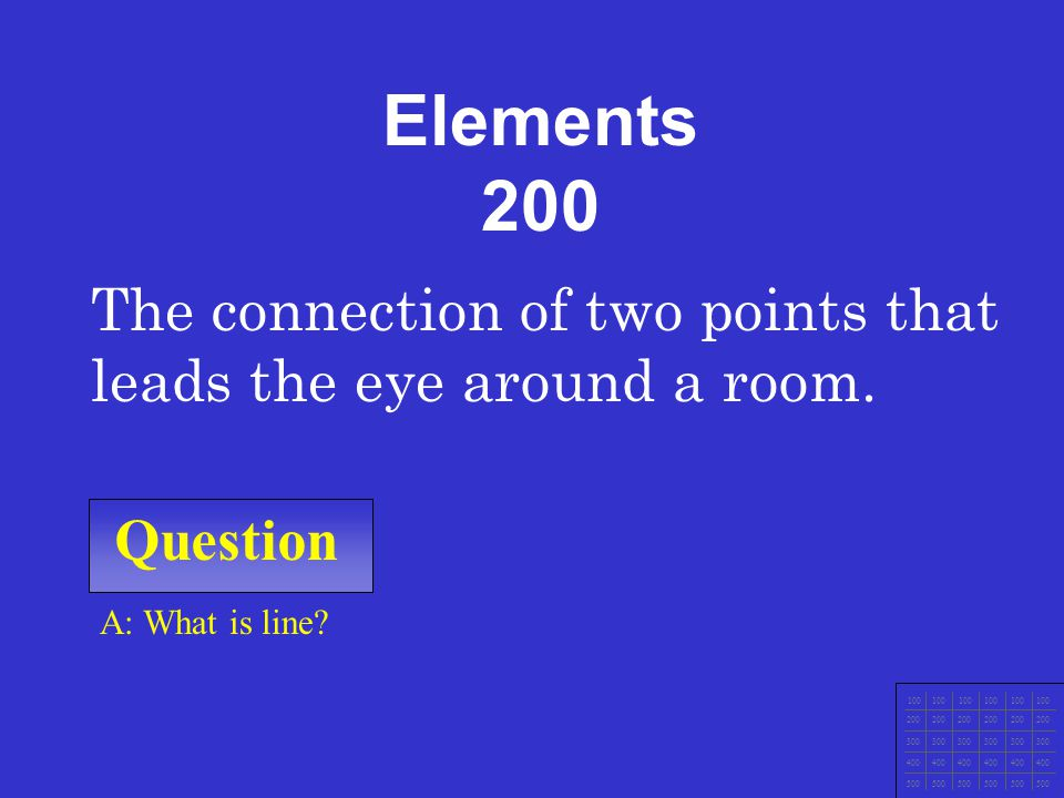 Question 100 200 300 400 500 A: What are the elements of design? The basic tools a designer works with. Elements 100 200 300 400 500
