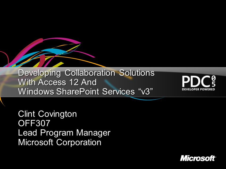 "Developing Collaboration Solutions With Access 12 And Windows SharePoint Services ""v3"" Clint Covington OFF307 Lead Program Manager Microsoft Corporati"