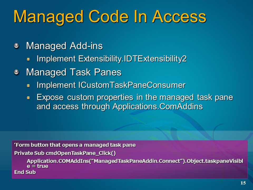 15 Managed Code In Access Managed Add-ins Implement Extensibility.IDTExtensibility2 Managed Task Panes Implement ICustomTaskPaneConsumer Expose custom
