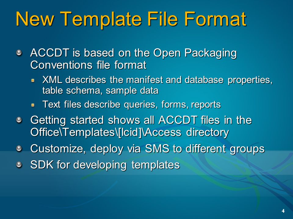 4 New Template File Format ACCDT is based on the Open Packaging Conventions file format XML describes the manifest and database properties, table sche
