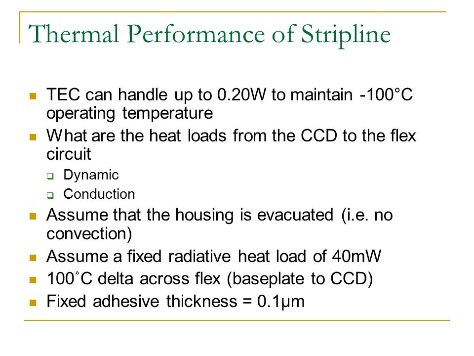 Thermal Performance of Stripline TEC can handle up to 0.20W to maintain -100°C operating temperature What are the heat loads from the CCD to the flex circuit  Dynamic  Conduction Assume that the housing is evacuated (i.e.