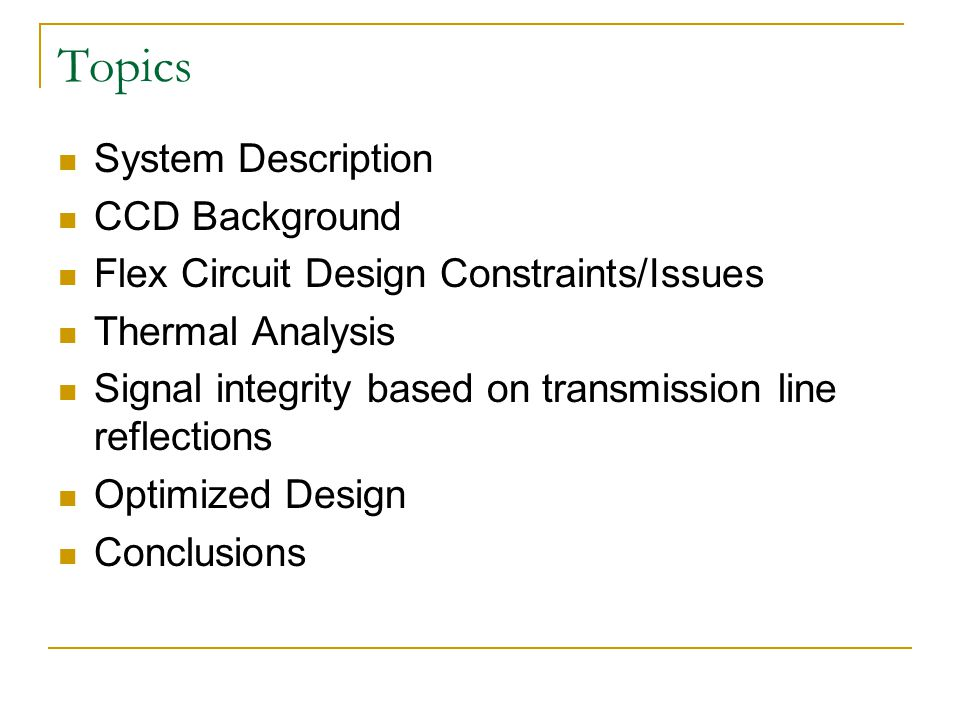Topics System Description CCD Background Flex Circuit Design Constraints/Issues Thermal Analysis Signal integrity based on transmission line reflections Optimized Design Conclusions