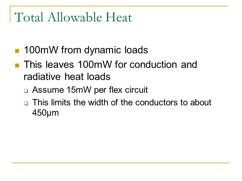 Total Allowable Heat 100mW from dynamic loads This leaves 100mW for conduction and radiative heat loads  Assume 15mW per flex circuit  This limits the width of the conductors to about 450μm