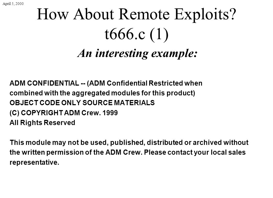 April 5, 2000 How About Remote Exploits? t666.c (1) An interesting example: ADM CONFIDENTIAL -- (ADM Confidential Restricted when combined with the ag