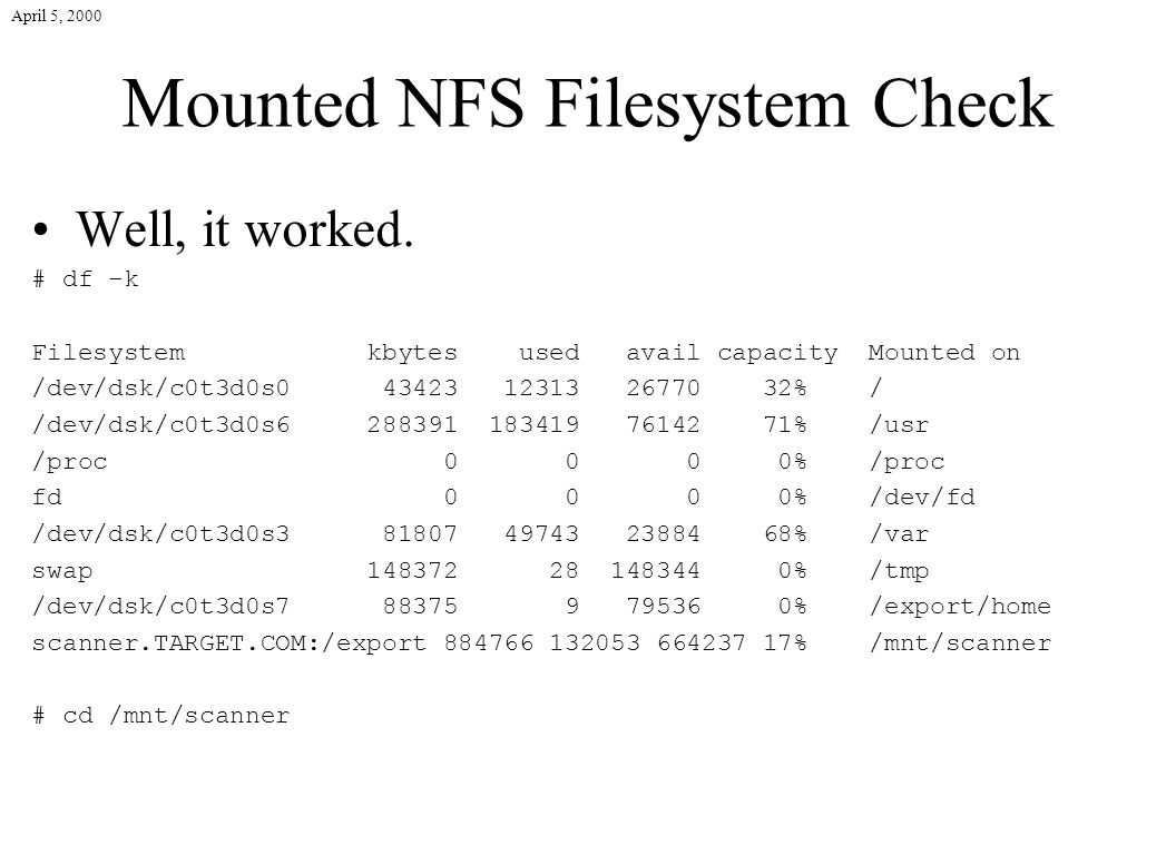 April 5, 2000 Mounted NFS Filesystem Check Well, it worked.