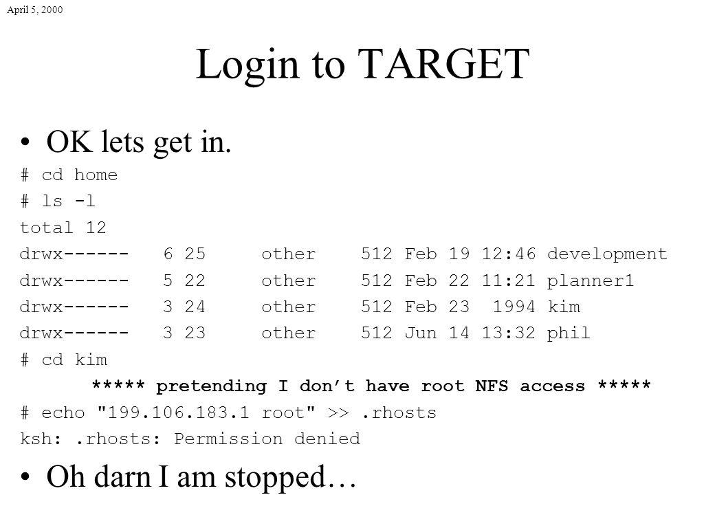 April 5, 2000 Login to TARGET OK lets get in.