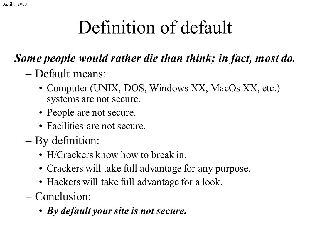 April 5, 2000 Definition of default Some people would rather die than think; in fact, most do.