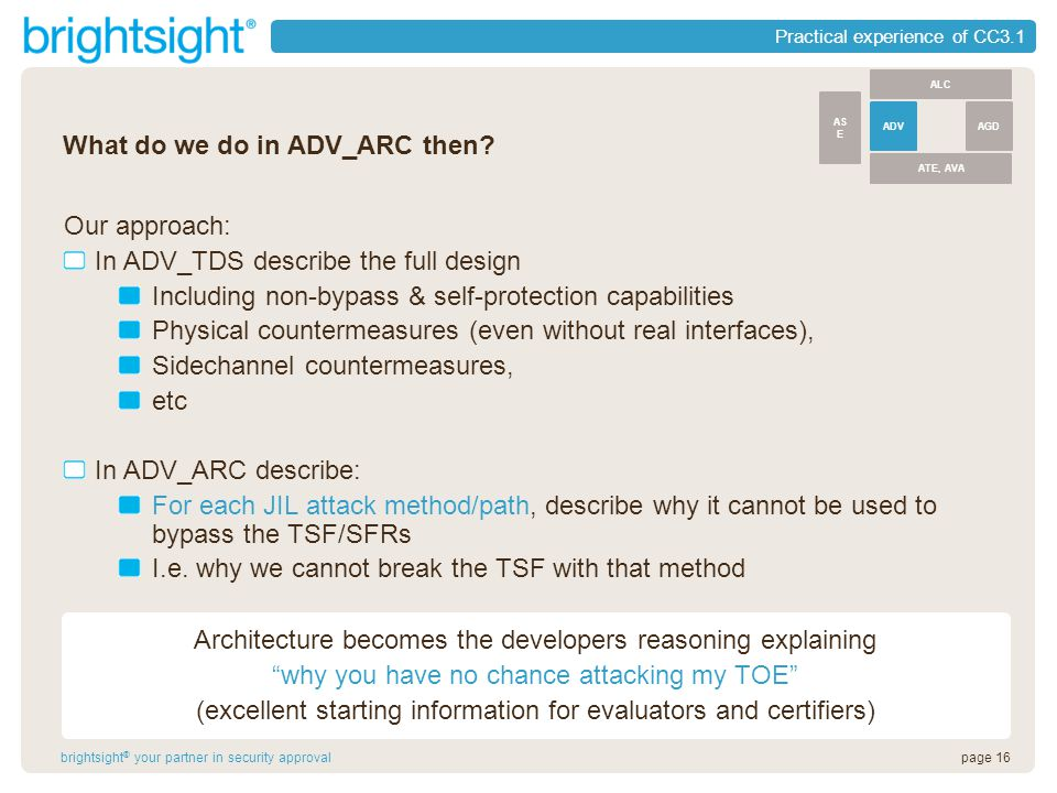 page 16brightsight ® your partner in security approval Practical experience of CC3.1 What do we do in ADV_ARC then.