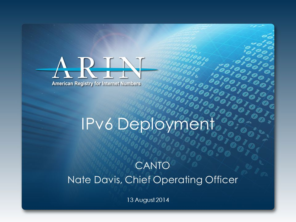 IPv6 Deployment CANTO Nate Davis, Chief Operating Officer 13 August 2014