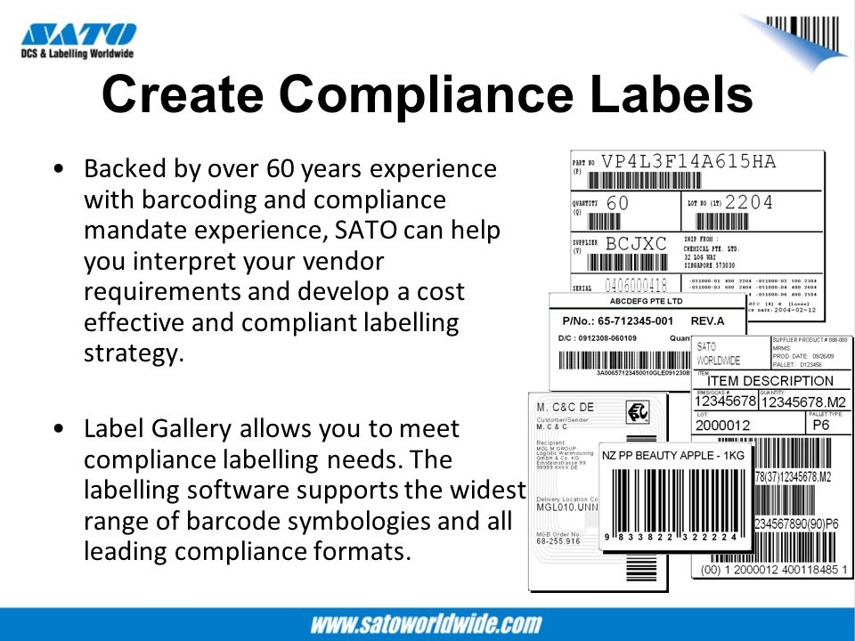 Create Compliance Labels Backed by over 60 years experience with barcoding and compliance mandate experience, SATO can help you interpret your vendor
