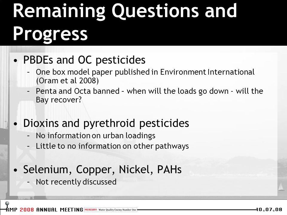 PBDEs and OC pesticides –One box model paper published in Environment International (Oram et al 2008) –Penta and Octa banned – when will the loads go