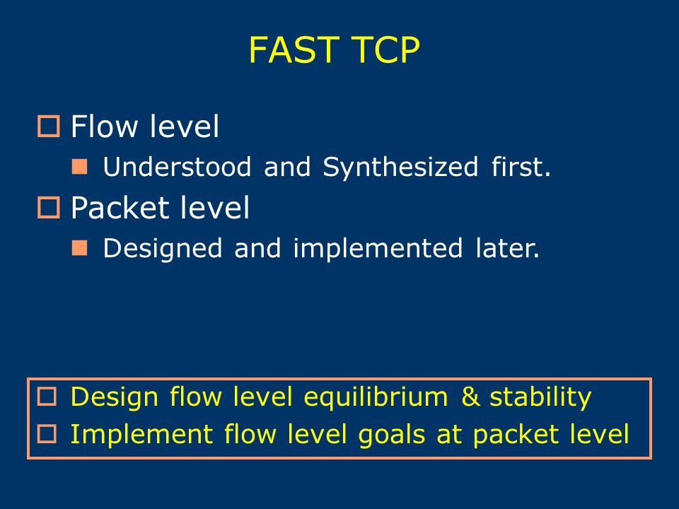 FAST TCP  Flow level Understood and Synthesized first.
