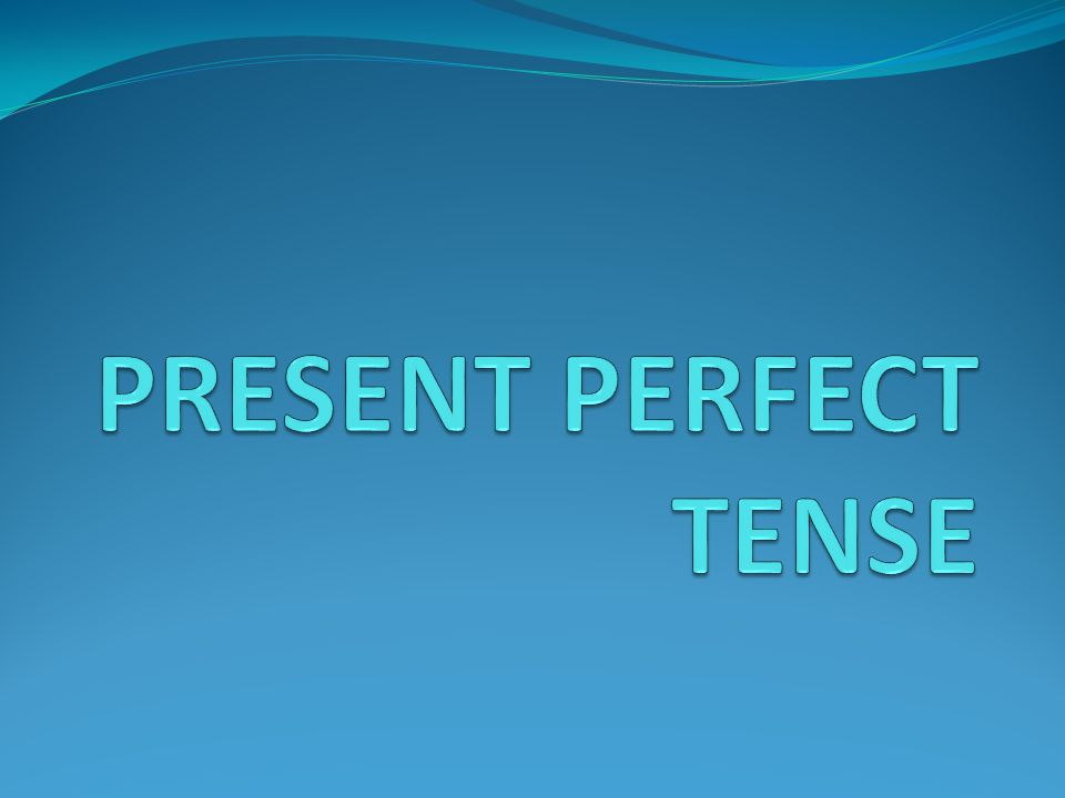 USE We use the present perfect to describe an event or personal experience in the past without a specific time.