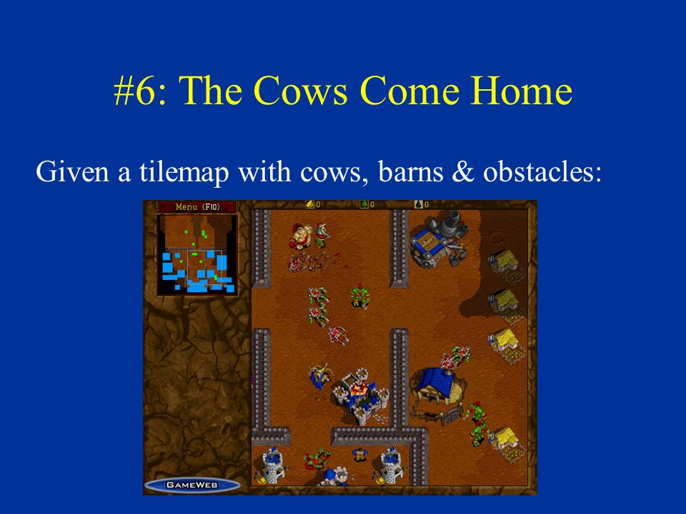 #6: The Cows Come Home Given a tilemap with cows, barns & obstacles: