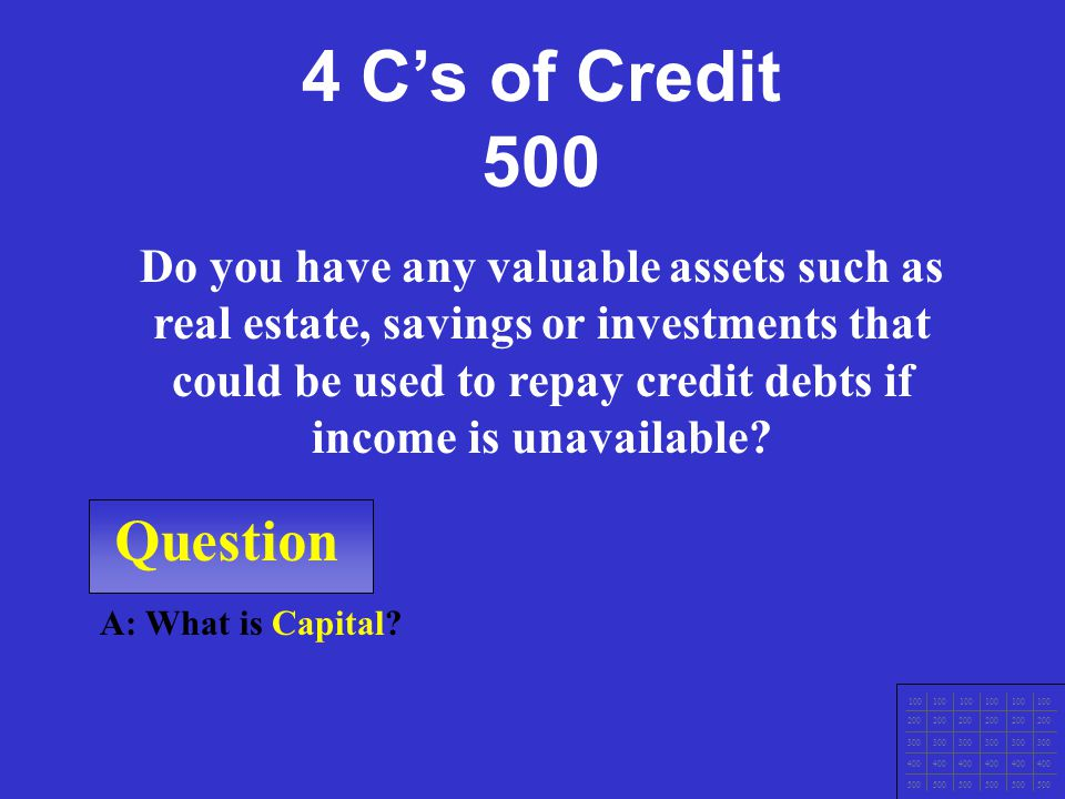 Question 100 200 300 400 500 A: What is character? From your credit history, does it look like you possess the honesty and reliability to pay creditor