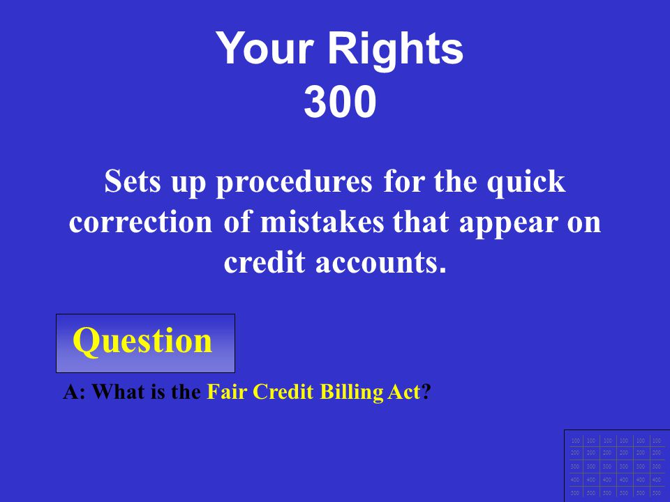 Question 100 200 300 400 500 A: What is the Equal Credit Opportunity Act? Prohibits discrimination in giving credit on the basis of sex, race, color,