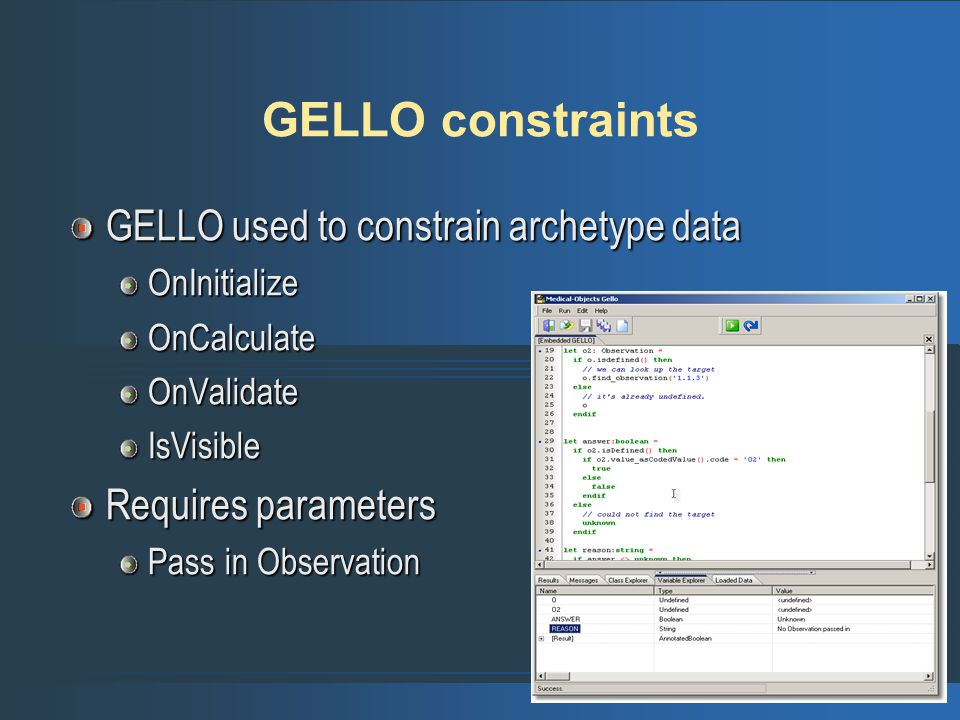 GELLO constraints GELLO used to constrain archetype data OnInitializeOnCalculateOnValidateIsVisible Requires parameters Pass in Observation