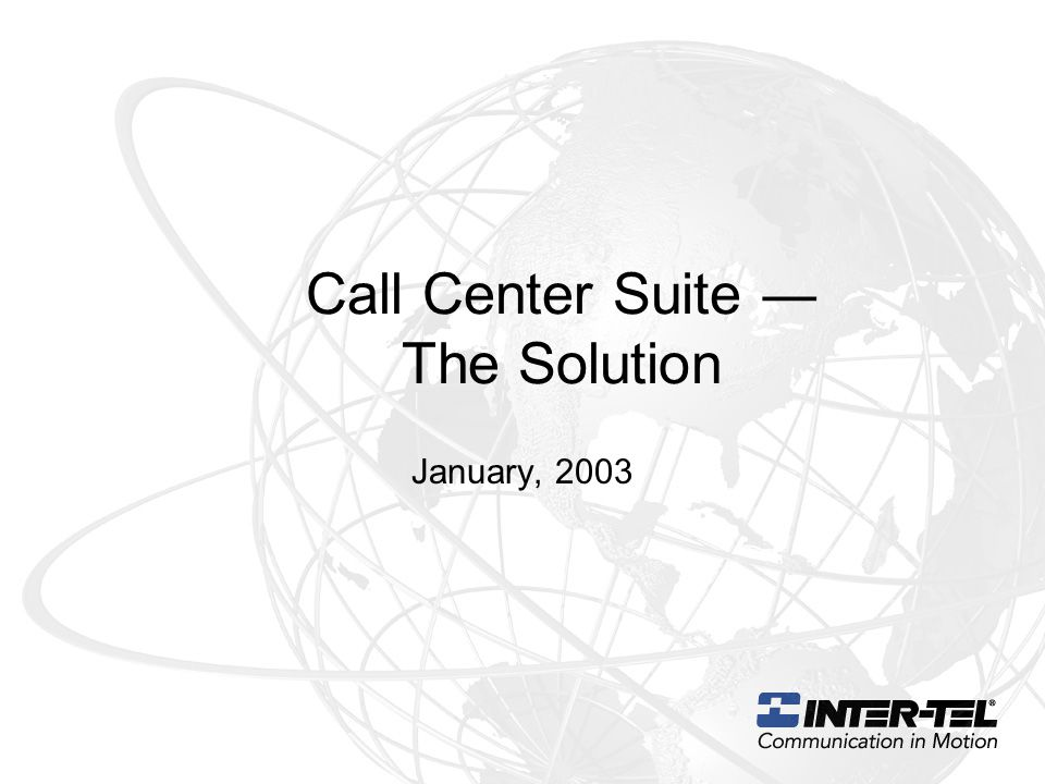 Call Center Suite ― The Solution January, 2003