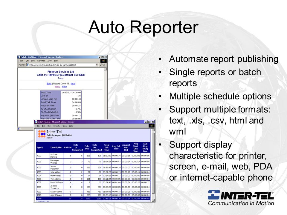 Auto Reporter Automate report publishing Single reports or batch reports Multiple schedule options Support multiple formats: text,.xls,.csv, html and wml Support display characteristic for printer, screen, e-mail, web, PDA or internet-capable phone