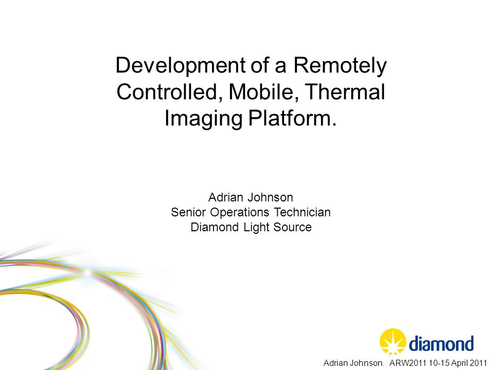 Development of a Remotely Controlled, Mobile, Thermal Imaging Platform. Adrian Johnson Senior Operations Technician Diamond Light Source Adrian Johnso