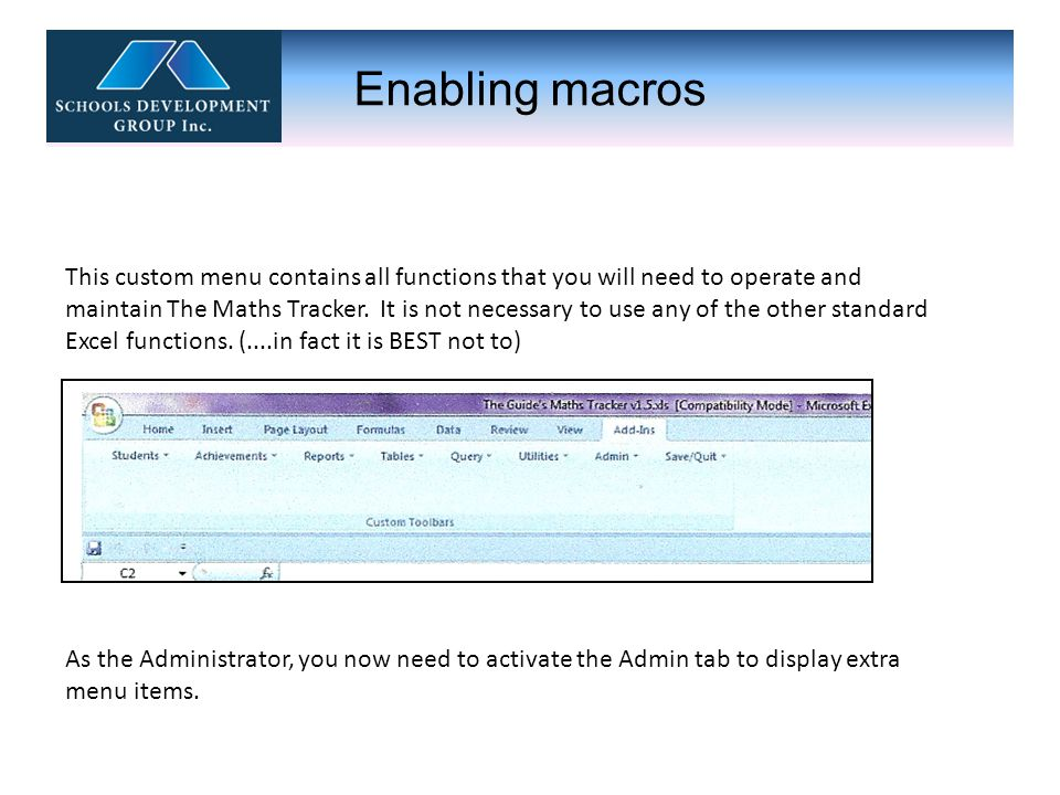 Enabling macros This custom menu contains all functions that you will need to operate and maintain The Maths Tracker.
