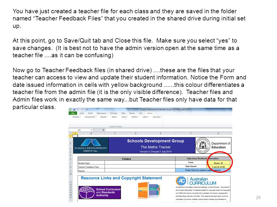 The Maths Tracker : The Schools Development Group (2014) 29 You have just created a teacher file for each class and they are saved in the folder named Teacher Feedback Files that you created in the shared drive during initial set up.