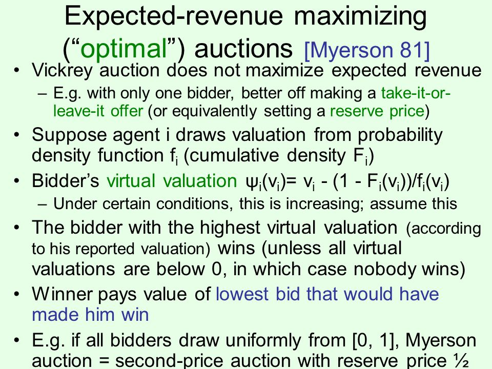 Expected-revenue maximizing ( optimal ) auctions [Myerson 81] Vickrey auction does not maximize expected revenue –E.g.
