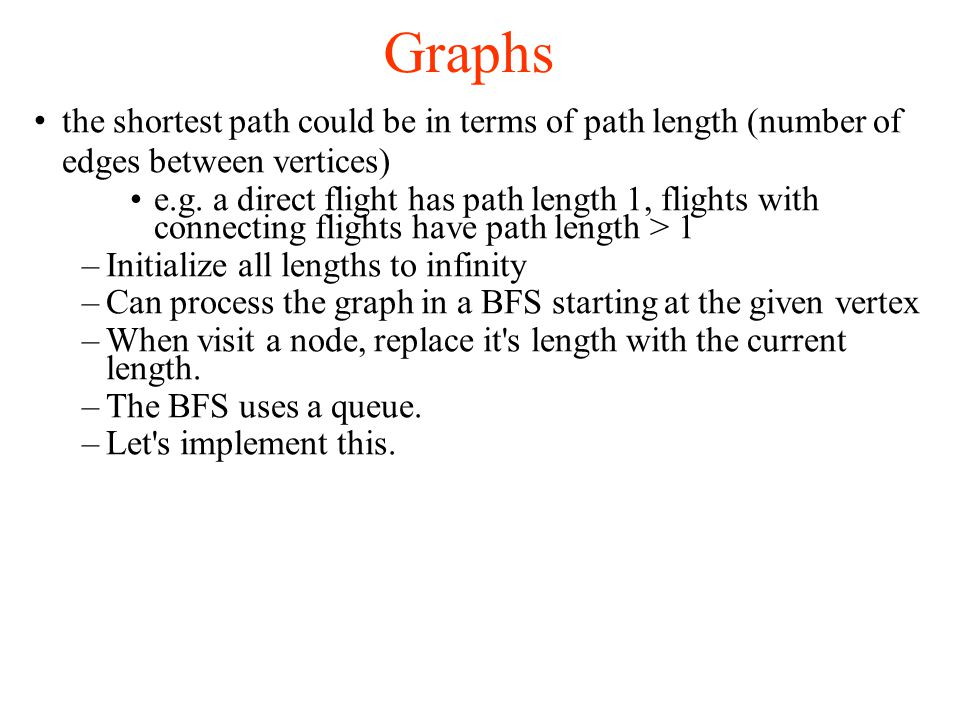 Graphs the shortest path could be in terms of path length (number of edges between vertices) e.g.