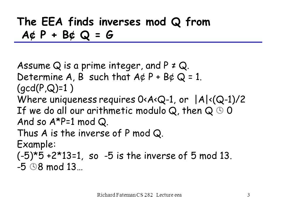 Richard Fateman CS 282 Lecture eea4 The EEA solves A ¢ P + B ¢ Q = G, polynomials Given polynomials (coefficient field??) P and Q.