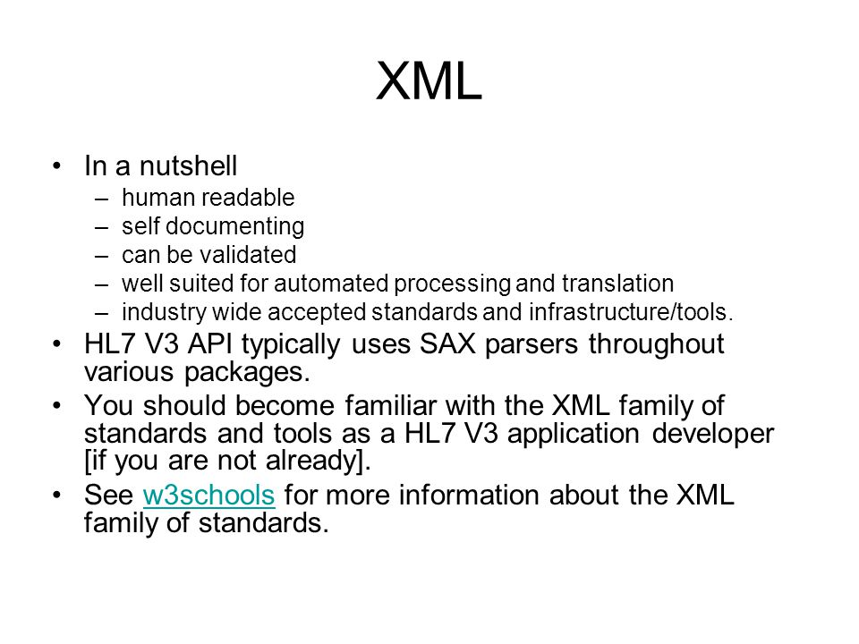 XML In a nutshell –human readable –self documenting –can be validated –well suited for automated processing and translation –industry wide accepted standards and infrastructure/tools.