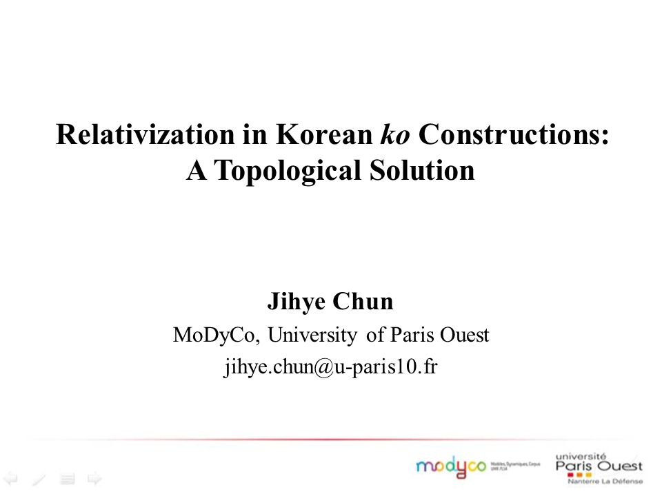 Relativization in Korean ko Constructions: A Topological Solution Jihye Chun MoDyCo, University of Paris Ouest jihye.chun@u-paris10.fr