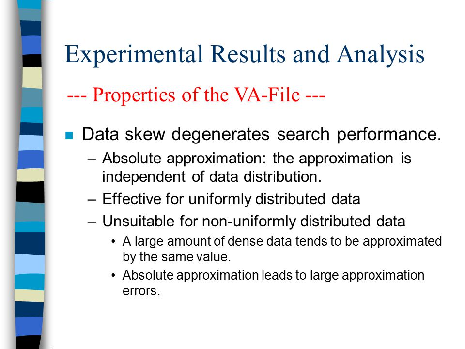 Experimental Results and Analysis n Data skew degenerates search performance.